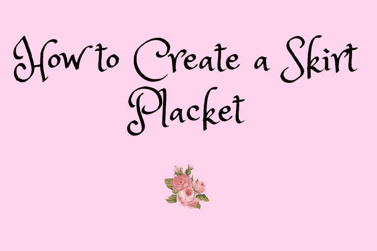 How to Create a Skirt Placket